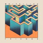 White Lies – FRIENDS, VÖ: 7.10.2016