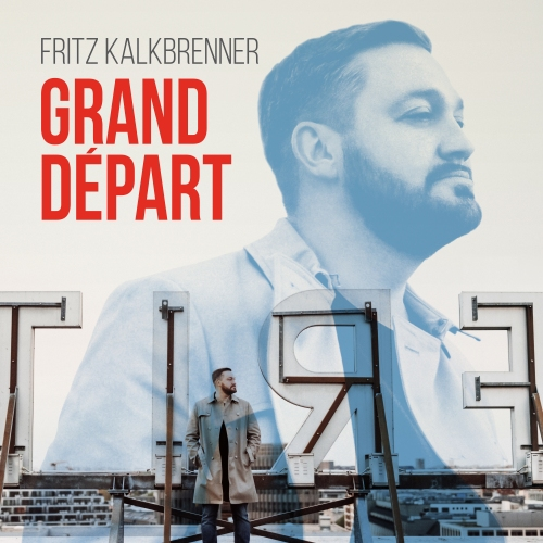 Fritz Kalkbrenner – GRAND DEPART, VÖ: 14.10.2016