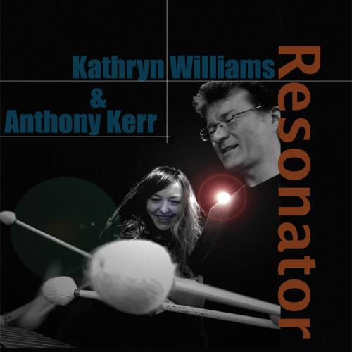 Kathryn Williams & Anthony Kerr – RESONATOR; 2.12.2016