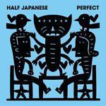 Half Japanese – HEAR THE LIONS ROAR; VÖ: 13.01.2017