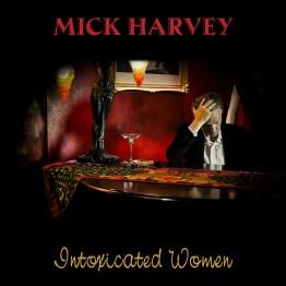 Mick Harvey – INTOXICATED WOMEN, VÖ: 20.01.2017