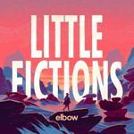 Elbow – LITTLE FICTIONS; VÖ: 3.02.2017