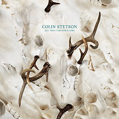 Colin Stetson – ALL THIS I DO FOR GLORY; VÖ: 28.04.2017