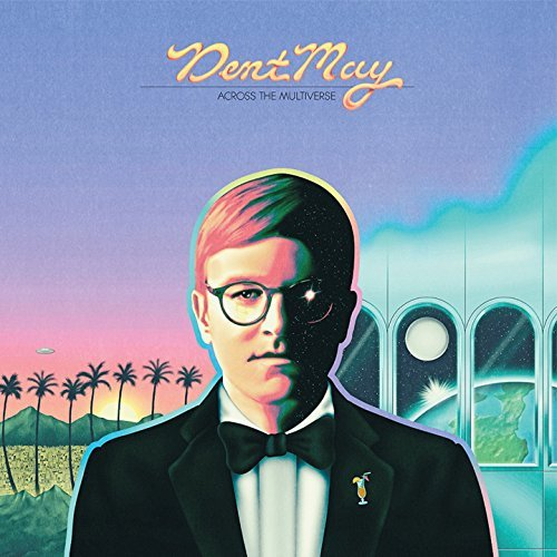 Dent May – ACROSS THE MULTIVERSE